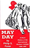 Foner, Philip Sheldon: May Day: A Short History of the International Worker's Holiday 1886-1986