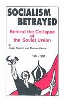 Socialism Betrayed: Behind the Collapse of…