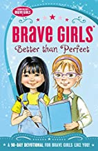 Brave Girls: Better Than Perfect: A 90-Day…