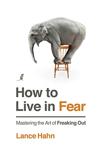 how-to-live-in-fear-mastering-the-art-of-freaking-out
