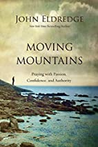 Moving Mountains: Praying with Passion,…