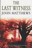 JOHN MATTHEWS: The Last Witness