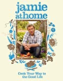 Oliver, Jamie: Jamie at Home: Cook Your Way to the Good Life