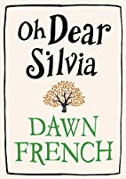 Oh Dear Silvia by Dawn French