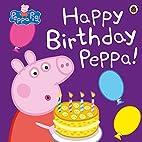 Peppa Pig: Happy Birthday, Peppa! by n/a