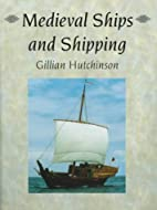 Medieval Ships and Shipping by Gillian…