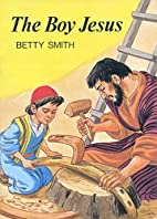 The Boy Jesus by Betty Smith