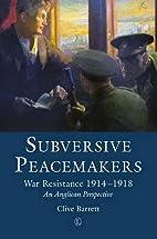 Subversive Peacemakers: War-Resistance…