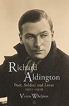 Richard Aldington: Poet, Soldier and Lover…