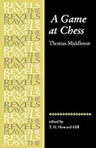 A Game at Chess: Thomas Middleton (Revels…