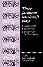 Three Jacobean Witchcraft Plays: Sophonsiba,…