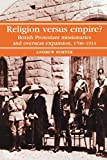 Porter, Andrew: Religion Versus Empire?: British Protestant Missionaries And Overseas Expansion, 1700-1914