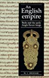 Higham, Nick: An English Empire: Bede, the Britons, and the Early Anglo-Saxon Kings