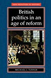 Turner, Michael: British Politics in An Age of Reform (New Frontiers in History)