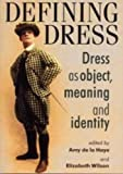de la Haye, Amy: Defining Dress: Dress as Object, Meaning and Identity