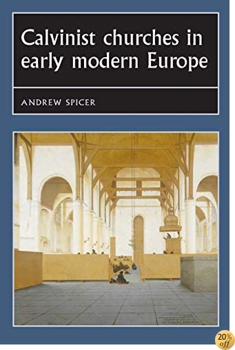 Calvinist churches in early modern Europe (Studies in Early Modern European History MUP)