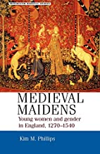Medieval Maidens: Young Women and Gender in…