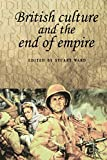 Ward, Stuart: British Culture and the End of Empire