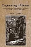 Cecily Jones: Engendering Whiteness: White Women and Colonialism in Barbados and North Carolina, 1627-1865 (Studies in Imperialism)