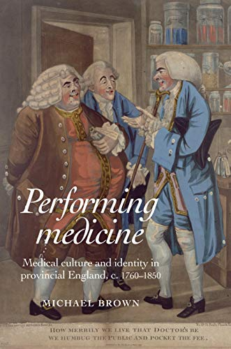 performing-medicine-medical-culture-and-identity-in-provincial-england-c1760-1850