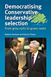 Denham, Andrew: DEMOCRATISING CONSERVATIVE LEADERSHIP SELECTION: From Grey Suits to Grass Roots