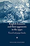 Stafford, William: English Feminists and their Opponents in the 1790s: Unsex'd and Proper Females