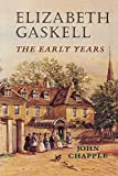 Chapple, John: Elizabeth Gaskell: The Early Years