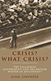 Shepherd, John: Crisis? What Crisis?: The Callaghan Government and the British 'Winter of Discontent'
