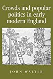 Walter, John: Crowds and Popular Politics in Early Modern England (Politics, Culture and Society in Early Modern Britain)