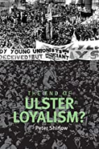 The End of Ulster Loyalism? by Peter Shirlow
