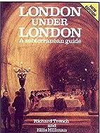 London Under London: A Subterranean Guide by…