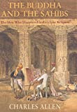 Allen, Charles: The Buddha and the Sahibs: The Men Who Discovered India&#39;s Lost Religion