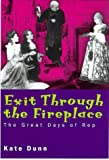 Dunn, Kate: Exit Through the Fireplace: The Great Days of Rep