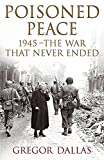 Dallas, Gregor: Poisoned Peace: 1945 - the War That Never Ended