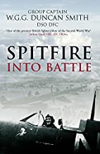 Spitfire into battle by W.G.G.Duncan Smith
