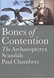 Chambers, Paul: Bones of Contention: The Archaeopteryx Scandals