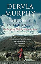 Eight Feet in the Andes: Travels with a Mule…