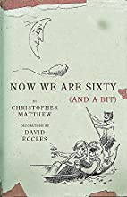Now We Are Sixty (And a Bit) by Christopher…