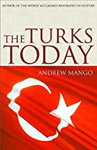 The Turks Today: Turkey after Ataturk by…