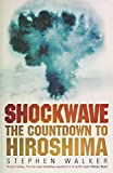 Stephen Walker: Shockwave: The Countdown to Hiroshima