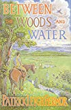 Fermor, Patrick Leigh: Between the Woods and the Water: on Foot to Constantinople from the Hook of Holland - The Middle Danube to the Iron Gates