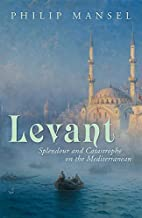 Levant: Splendour and Catastrophe on the…