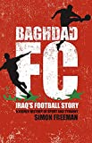 Freeman, Simon: Baghdad FC: Iraq's Football Story