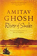 River of Smoke (Ibis Trilogy 2) by Amitav…