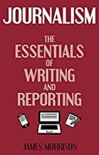 Journalism: The Essentials of Writing and…