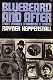 Heppenstall, Rayner: Bluebeard and After: Three Decades of Murder in France