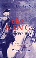 The King Who Never Was: The Story of…