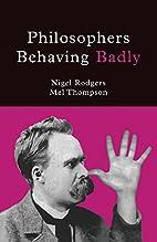 Philosophers Behaving Badly by Nigel Rodgers