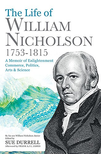 the-life-of-william-nicholson-1753-1815-a-memoir-of-enlightenment-commerce-politics-arts-and-science