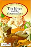 Grimm, Jacob: Favourite Tales: Elves and the Shoemaker (Old Favourite Tales)